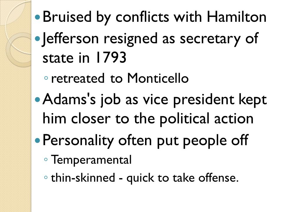 Federalists informally chose Adams as candidate ◦ Thomas Pinckney of South Carolina to run with him Republicans settled on Aaron Burr of New York to pair with Jefferson.
