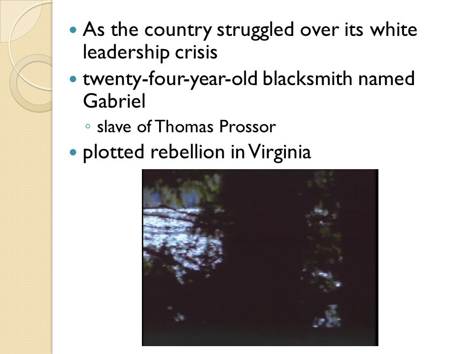 As the country struggled over its white leadership crisis twenty-four-year-old blacksmith named Gabriel ◦ slave of Thomas Prossor plotted rebellion in Virginia