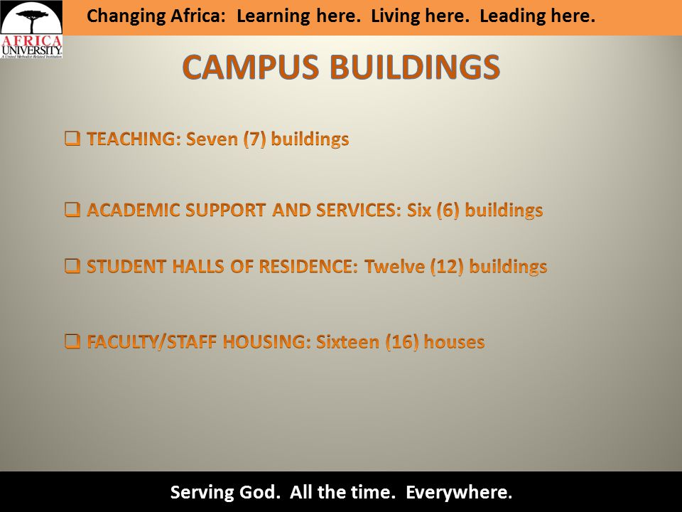 Serving God. All the time. Everywhere. Changing Africa: Learning here. Living here. Leading here.
