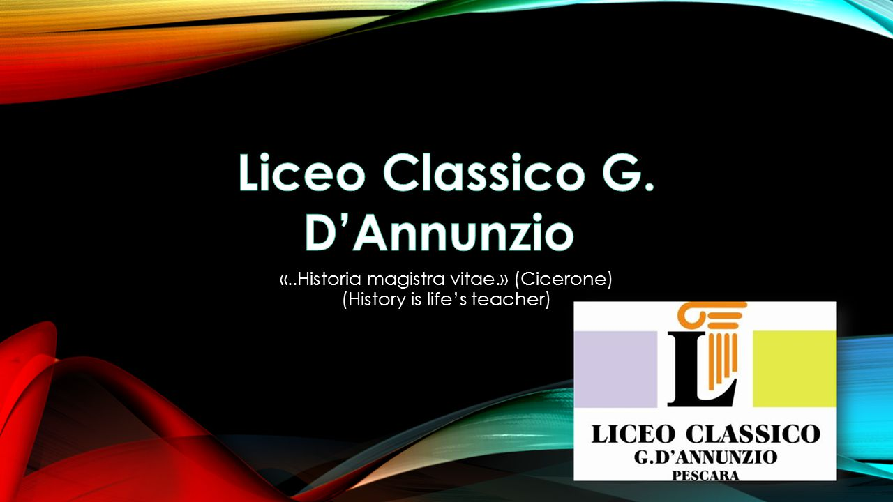 OUR HIGH SCHOOL: -Is based on humanistic studies; -It is one of the oldest and most prestigious schools of the Province of Pescara.