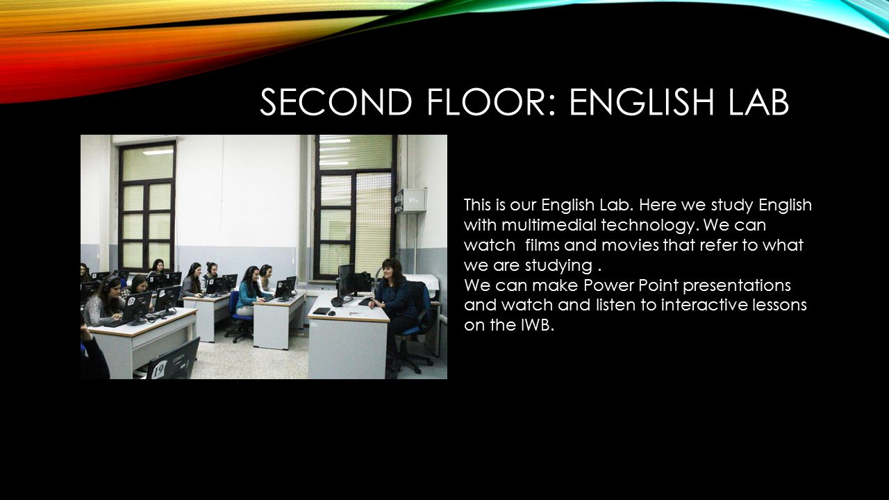 SECOND FLOOR: ENGLISH LAB This is our English Lab.
