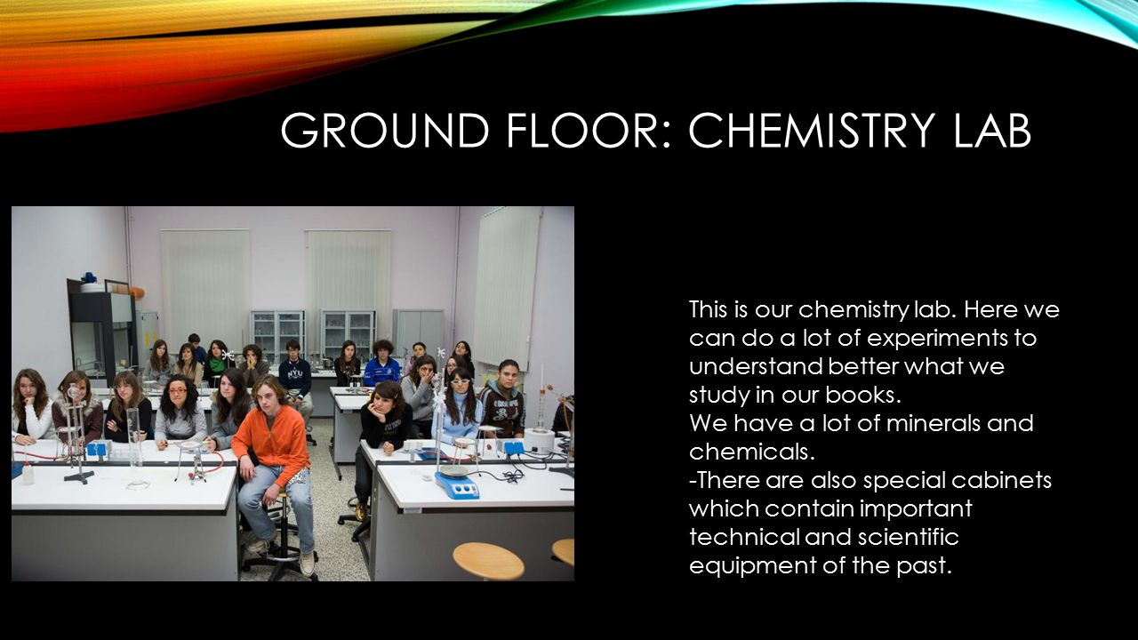 GROUND FLOOR: CHEMISTRY LAB This is our chemistry lab.