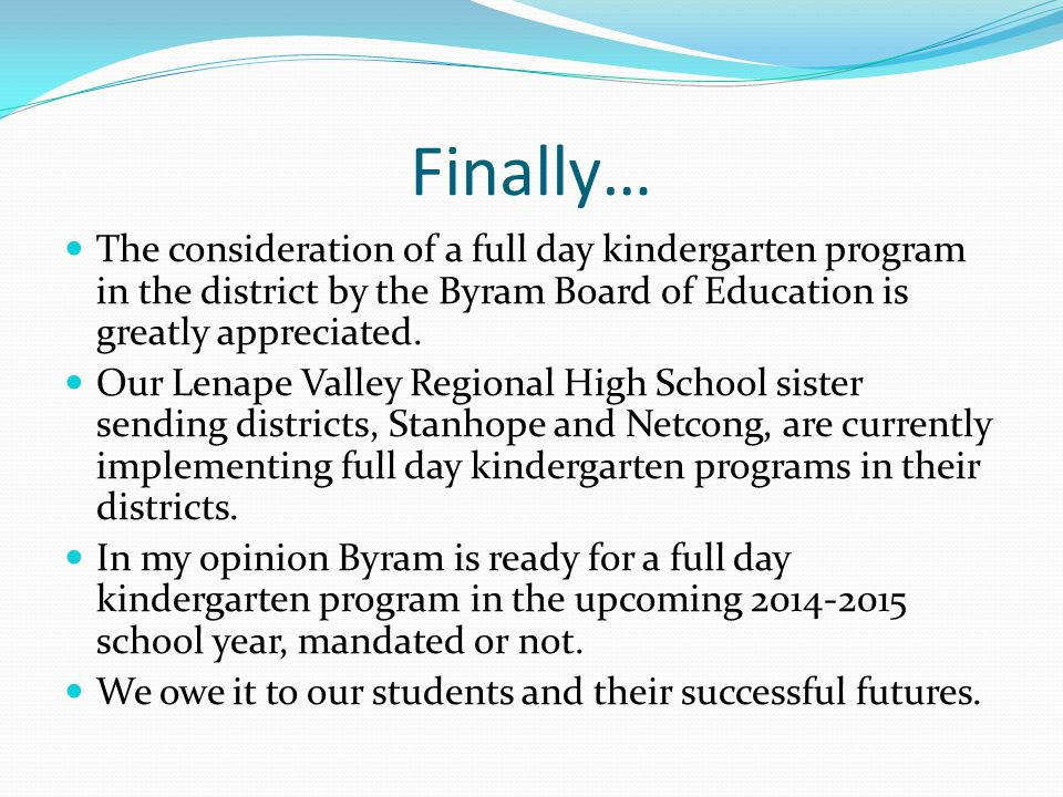 Finally… The consideration of a full day kindergarten program in the district by the Byram Board of Education is greatly appreciated. Our Lenape Valle