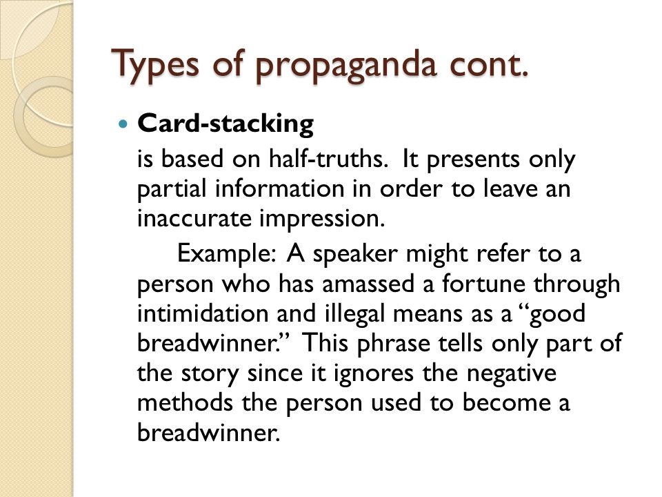 Types of propaganda cont. Card-stacking is based on half-truths. It presents only partial information in order to leave an inaccurate impression. Exam