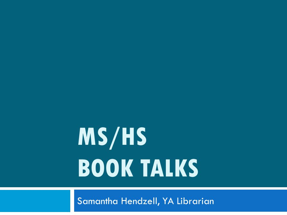 MS/HS BOOK TALKS Samantha Hendzell, YA Librarian