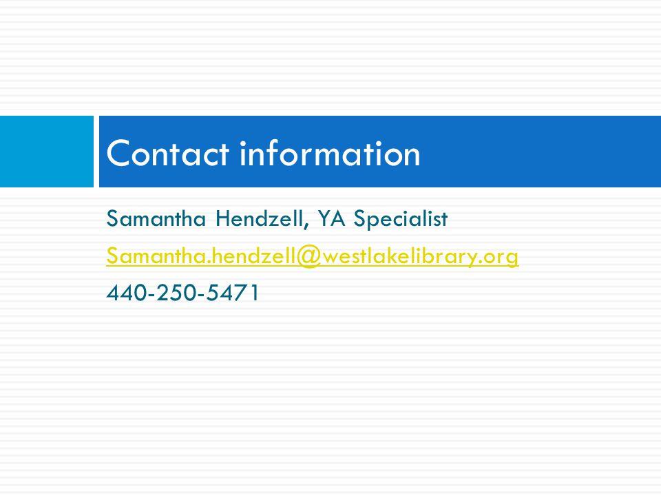 Samantha Hendzell, YA Specialist Samantha.hendzell@westlakelibrary.org 440-250-5471 Contact information