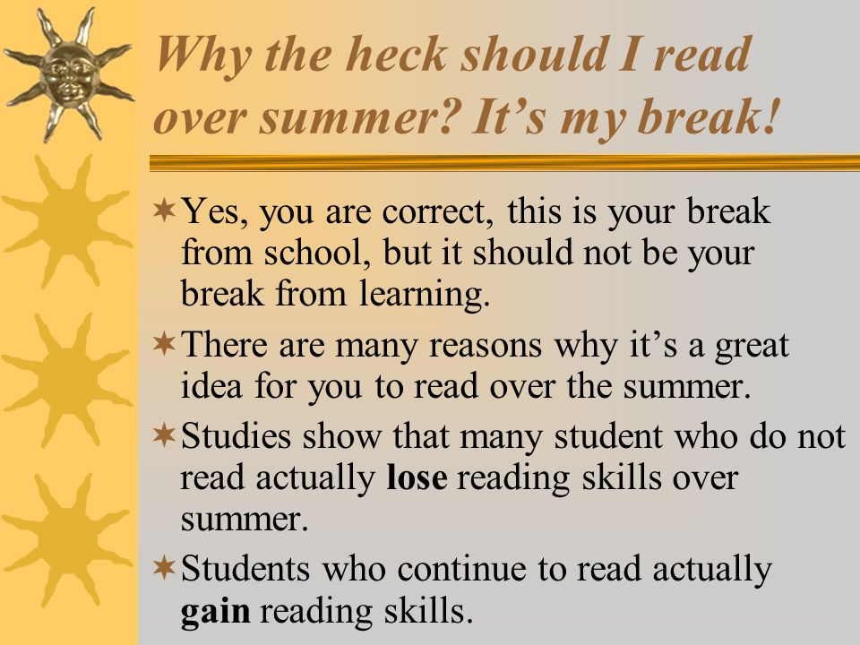 Why the heck should I read over summer. It's my break.