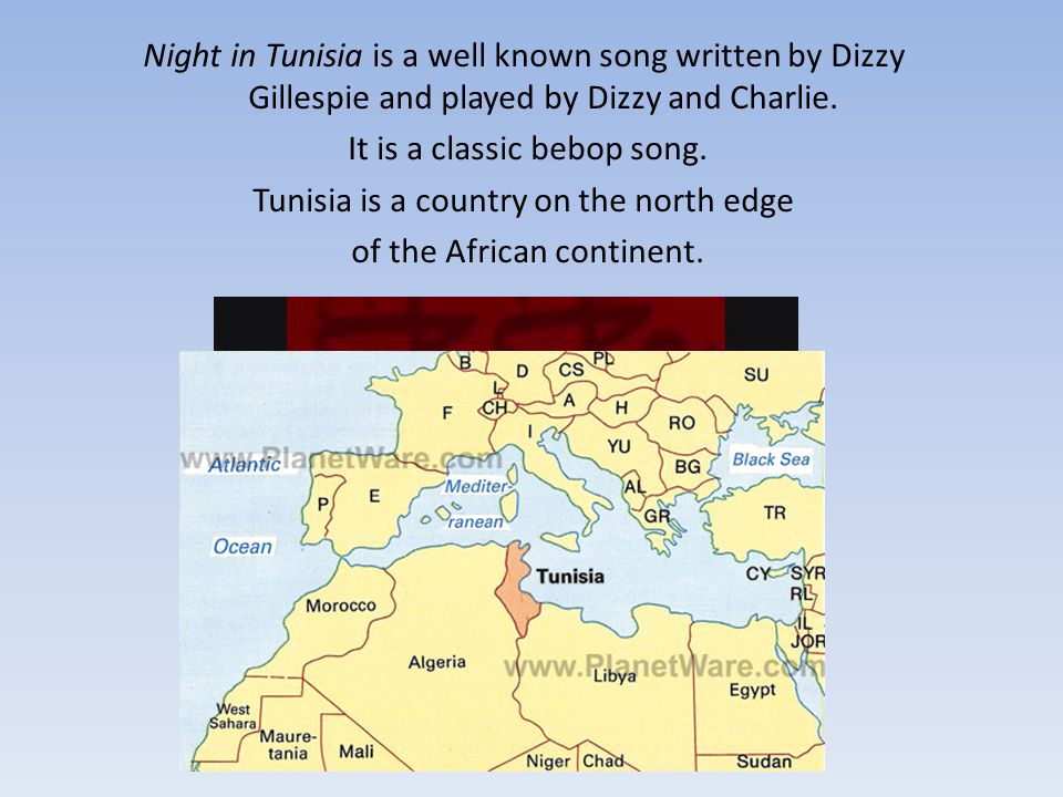 Night in Tunisia is a well known song written by Dizzy Gillespie and played by Dizzy and Charlie.