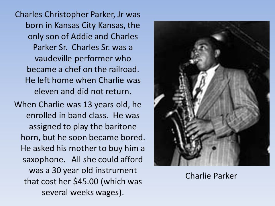 Charles Christopher Parker, Jr was born in Kansas City Kansas, the only son of Addie and Charles Parker Sr.