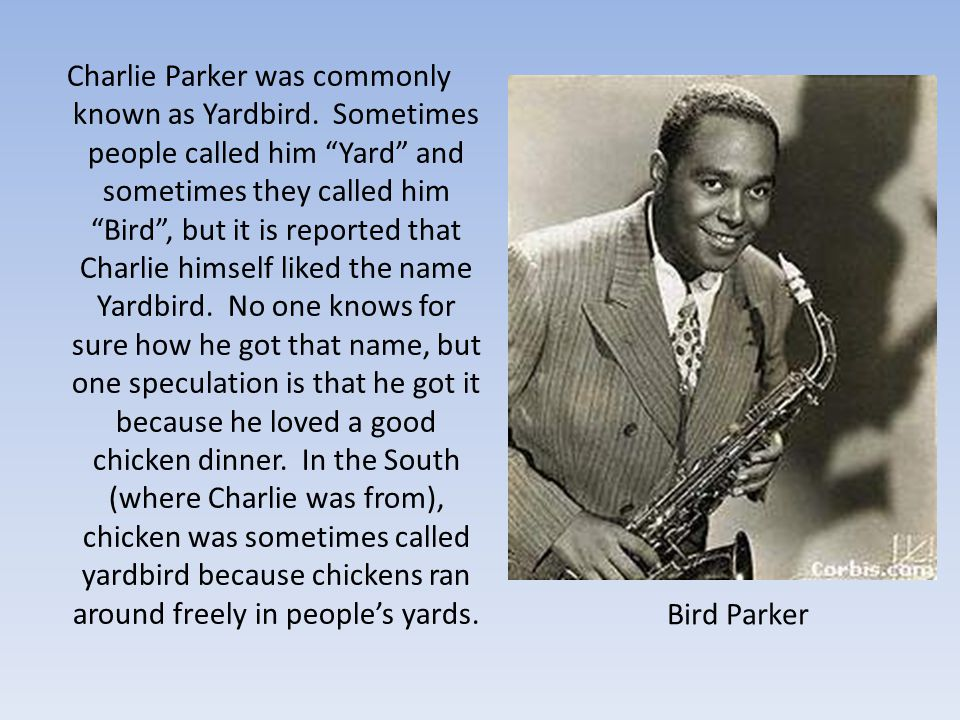 Charlie Parker was commonly known as Yardbird.