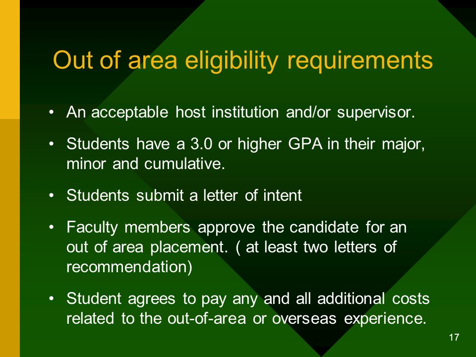 17 Out of area eligibility requirements An acceptable host institution and/or supervisor.