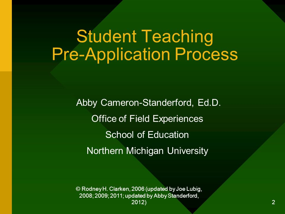 © Rodney H. Clarken, 2006 (updated by Joe Lubig, 2008; 2009; 2011; updated by Abby Standerford, 2012) 2 Student Teaching Pre-Application Process Abby
