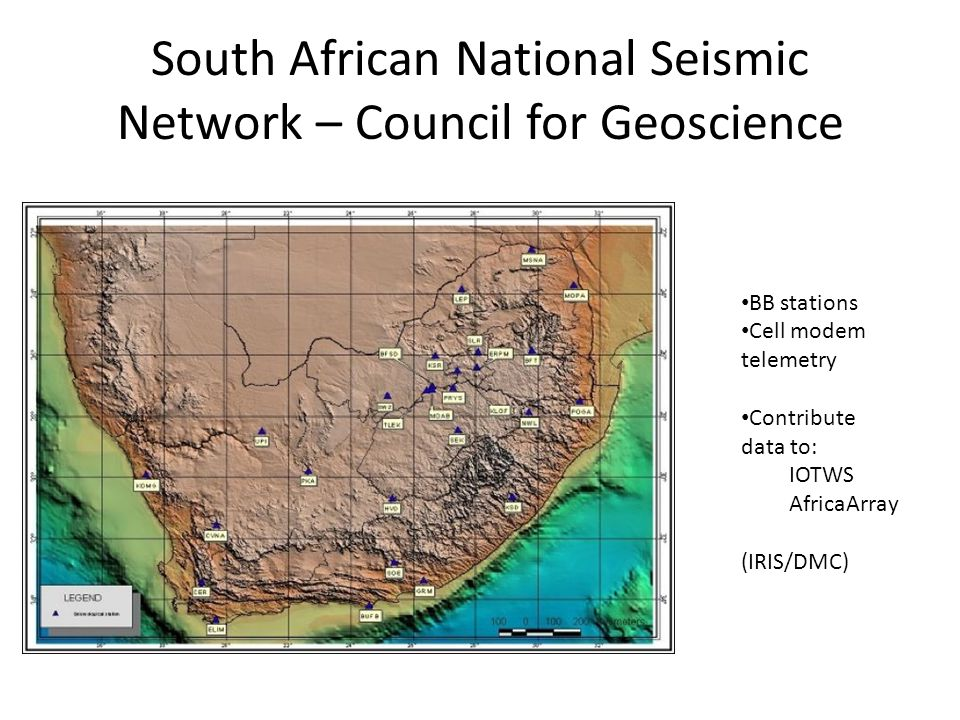 South African National Seismic Network – Council for Geoscience BB stations Cell modem telemetry Contribute data to: IOTWS AfricaArray (IRIS/DMC)