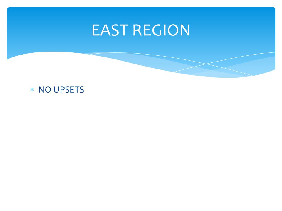  NO UPSETS EAST REGION