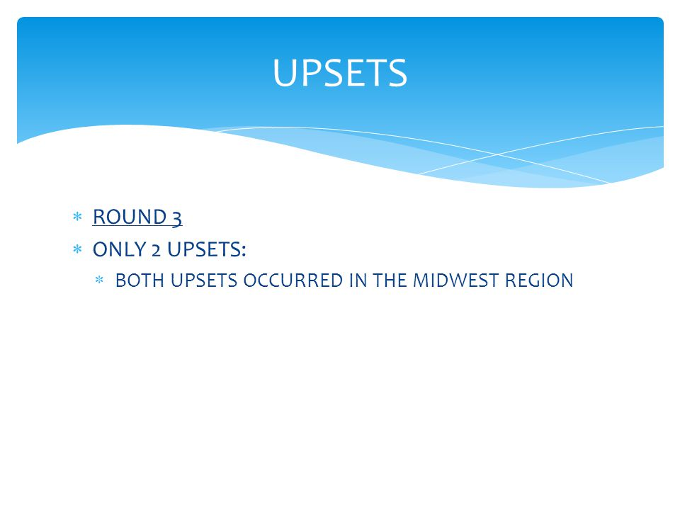  ROUND 3  ONLY 2 UPSETS:  BOTH UPSETS OCCURRED IN THE MIDWEST REGION UPSETS