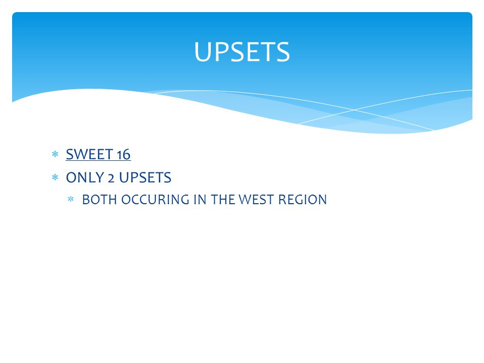  SWEET 16  ONLY 2 UPSETS  BOTH OCCURING IN THE WEST REGION UPSETS