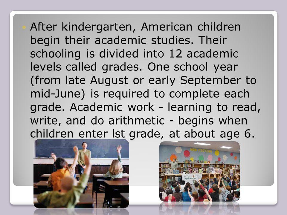 After kindergarten, American children begin their academic studies.