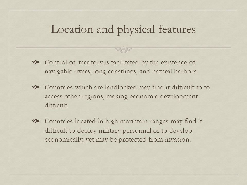 Location and physical features  Control of territory is facilitated by the existence of navigable rivers, long coastlines, and natural harbors.  Cou