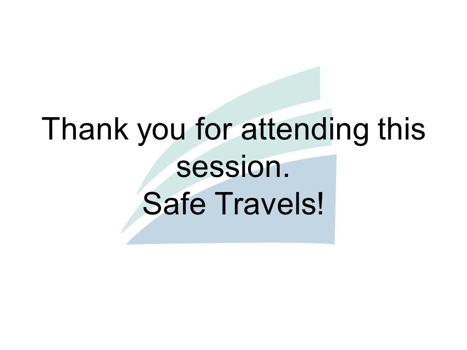 Thank you for attending this session. Safe Travels!