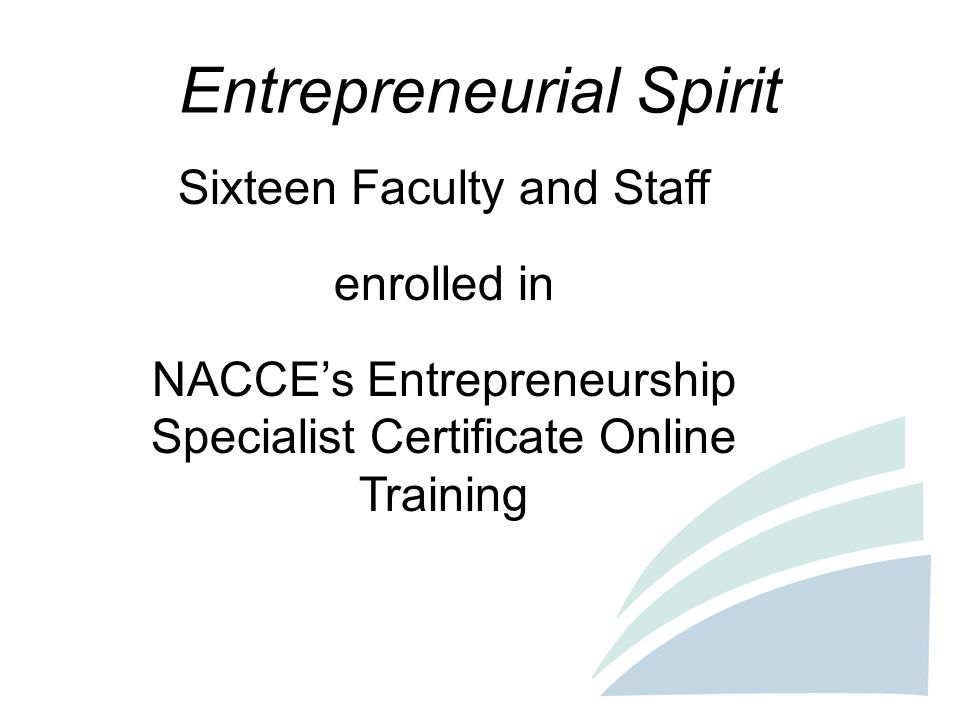 Entrepreneurial Spirit Sixteen Faculty and Staff enrolled in NACCE's Entrepreneurship Specialist Certificate Online Training