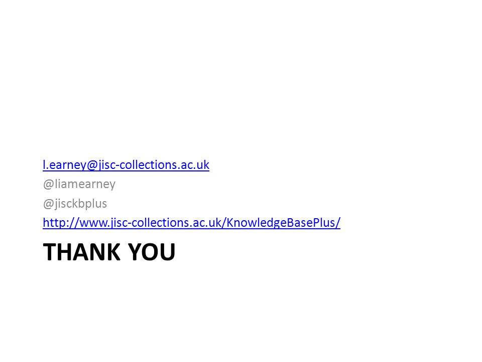 THANK YOU l.earney@jisc-collections.ac.uk @liamearney @jisckbplus http://www.jisc-collections.ac.uk/KnowledgeBasePlus/