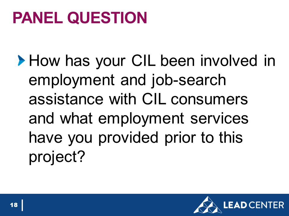 PANEL QUESTION How has your CIL been involved in employment and job-search assistance with CIL consumers and what employment services have you provided prior to this project.