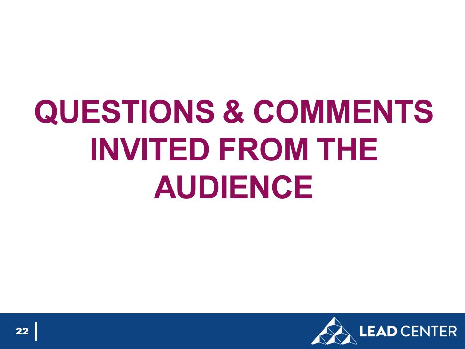 QUESTIONS & COMMENTS INVITED FROM THE AUDIENCE 22