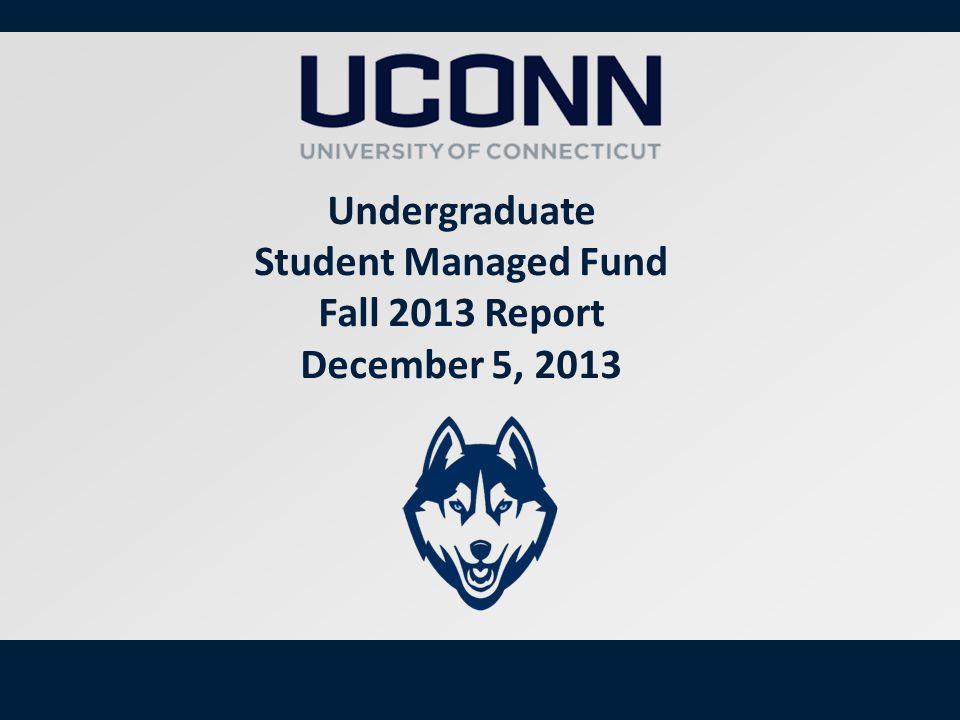 1 Undergraduate Student Managed Fund Fall 2013 Report December 5, 2013