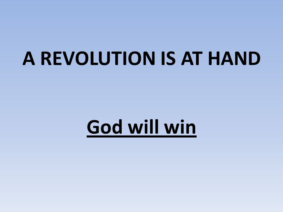 A REVOLUTION IS AT HAND God will win
