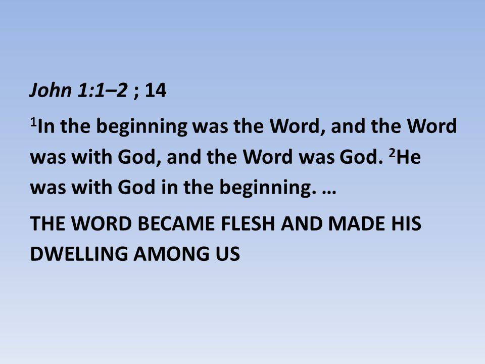 John 1:1–2 ; 14 1 In the beginning was the Word, and the Word was with God, and the Word was God.