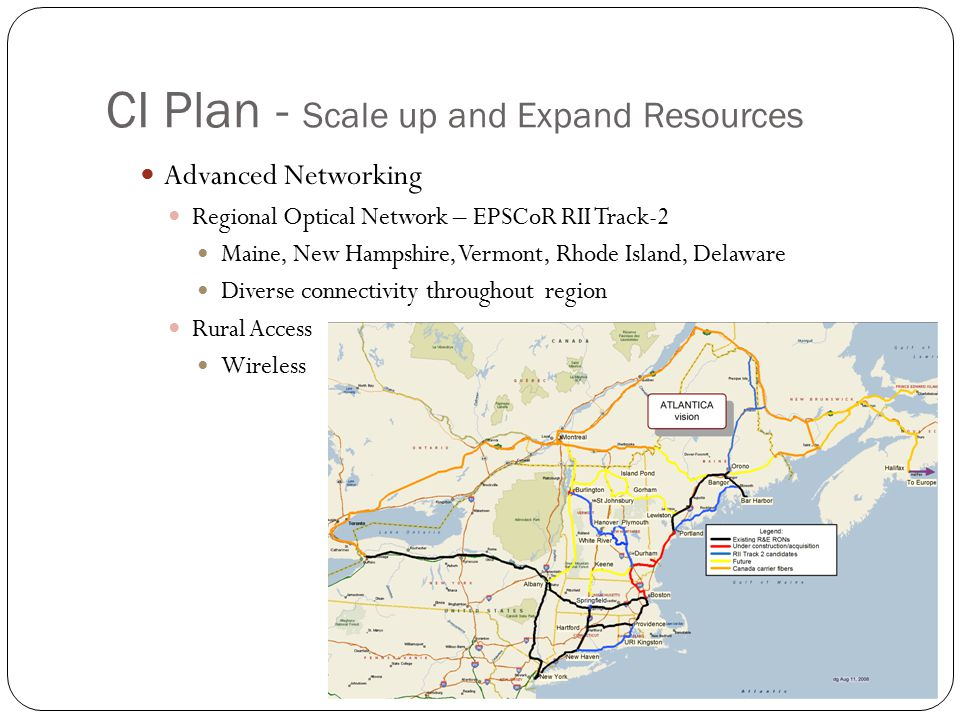 CI Plan - Scale up and Expand Resources Advanced Networking Regional Optical Network – EPSCoR RII Track-2 Maine, New Hampshire, Vermont, Rhode Island, Delaware Diverse connectivity throughout region Rural Access Wireless