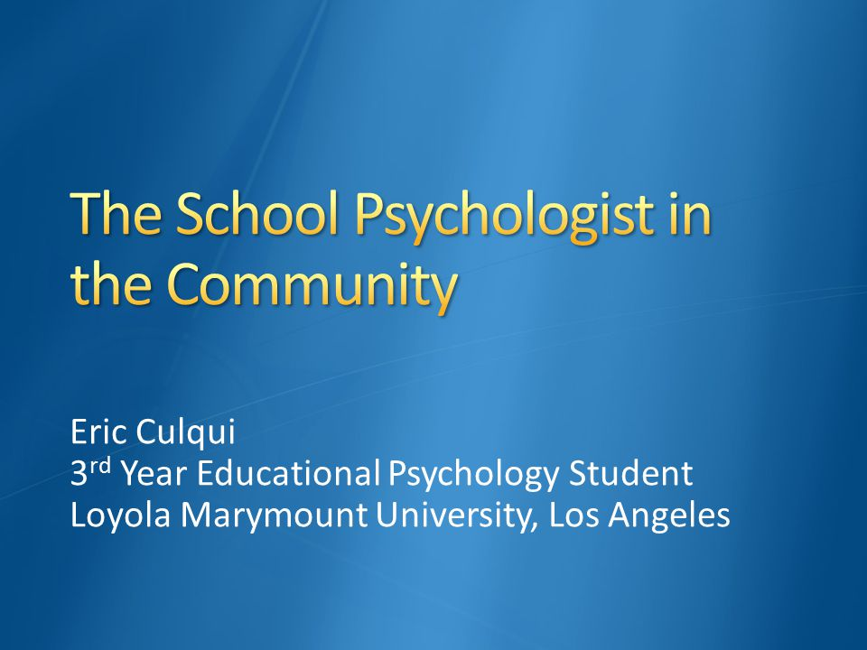 Eric Culqui 3 rd Year Educational Psychology Student Loyola Marymount University, Los Angeles