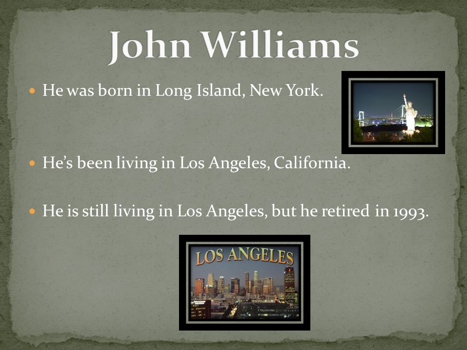 He was born in Long Island, New York. He's been living in Los Angeles, California.