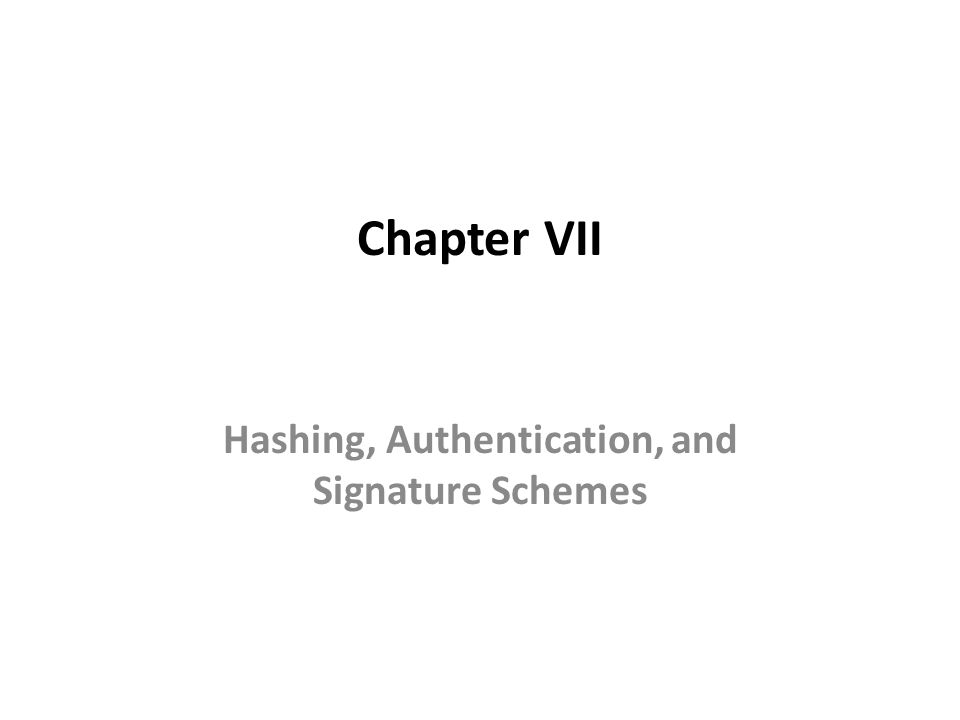 Chapter VII Hashing, Authentication, and Signature Schemes
