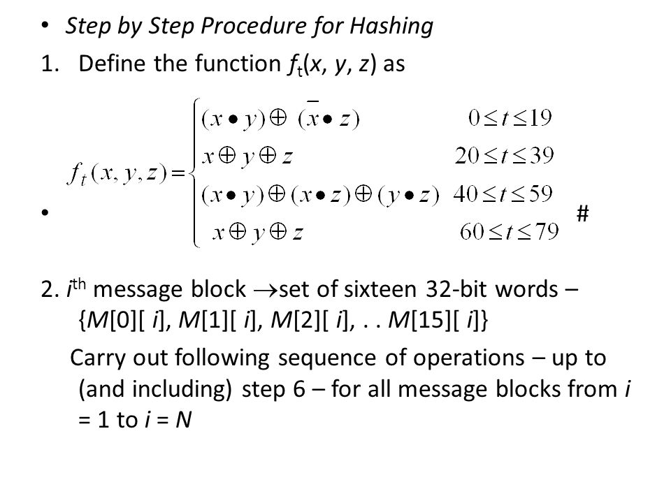 Step by Step Procedure for Hashing 1.Define the function f t (x, y, z) as # 2.