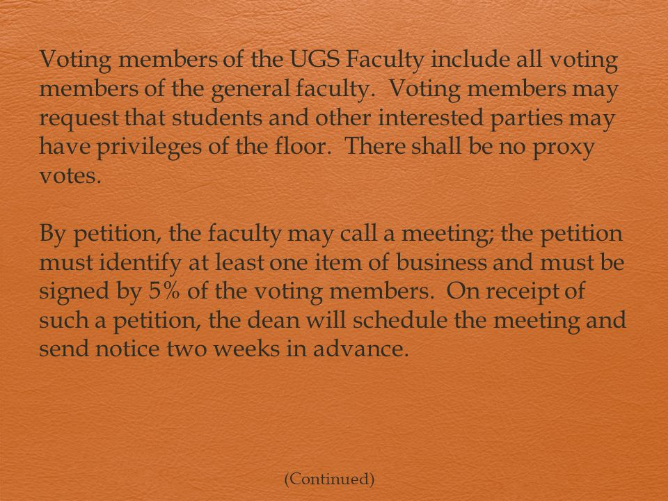 Voting members of the UGS Faculty include all voting members of the general faculty. Voting members may request that students and other interested par
