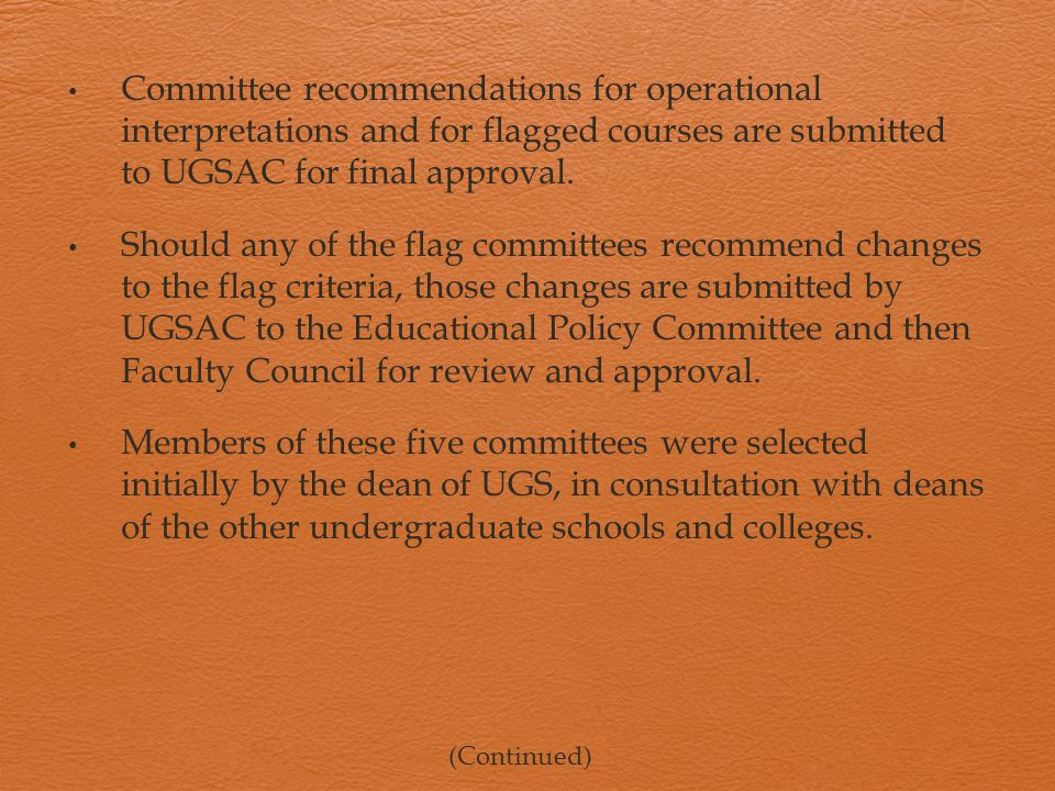 Committee recommendations for operational interpretations and for flagged courses are submitted to UGSAC for final approval.