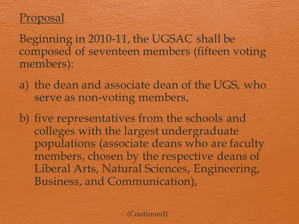 Proposal Beginning in 2010-11, the UGSAC shall be composed of seventeen members (fifteen voting members): a)the dean and associate dean of the UGS, wh