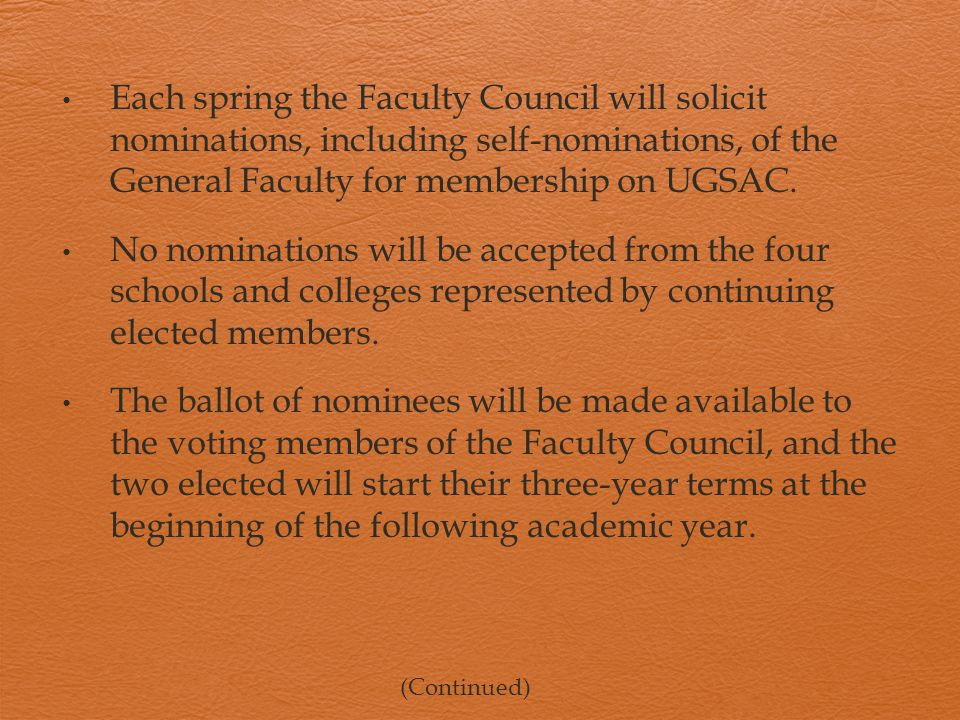 Each spring the Faculty Council will solicit nominations, including self-nominations, of the General Faculty for membership on UGSAC.