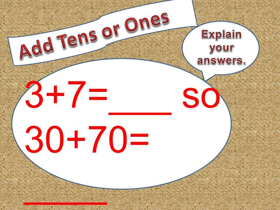 3+7=___ so 30+70= ____