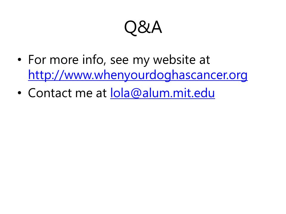 Q&A For more info, see my website at http://www.whenyourdoghascancer.org http://www.whenyourdoghascancer.org Contact me at lola@alum.mit.edulola@alum.mit.edu