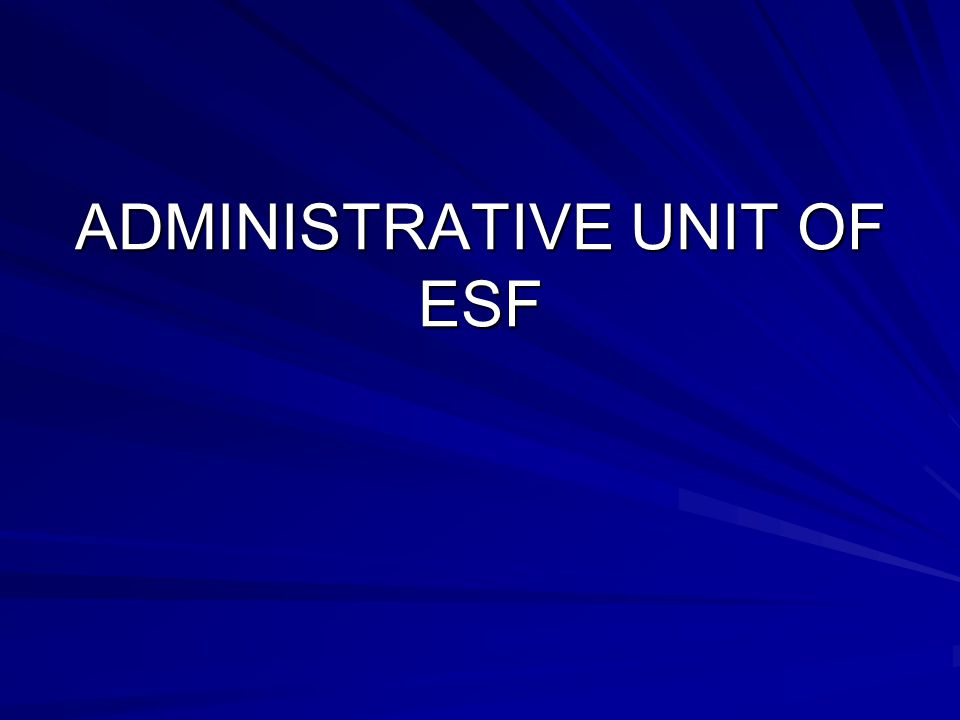 ADMINISTRATIVE UNIT OF ESF