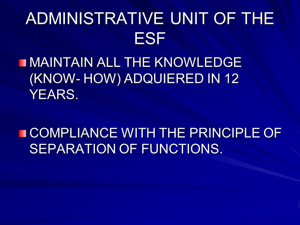 ADMINISTRATIVE UNIT OF THE ESF MAINTAIN ALL THE KNOWLEDGE (KNOW- HOW) ADQUIERED IN 12 YEARS.