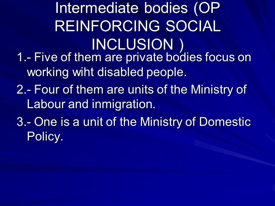 Intermediate bodies (OP REINFORCING SOCIAL INCLUSION ) 1.- Five of them are private bodies focus on working wiht disabled people.
