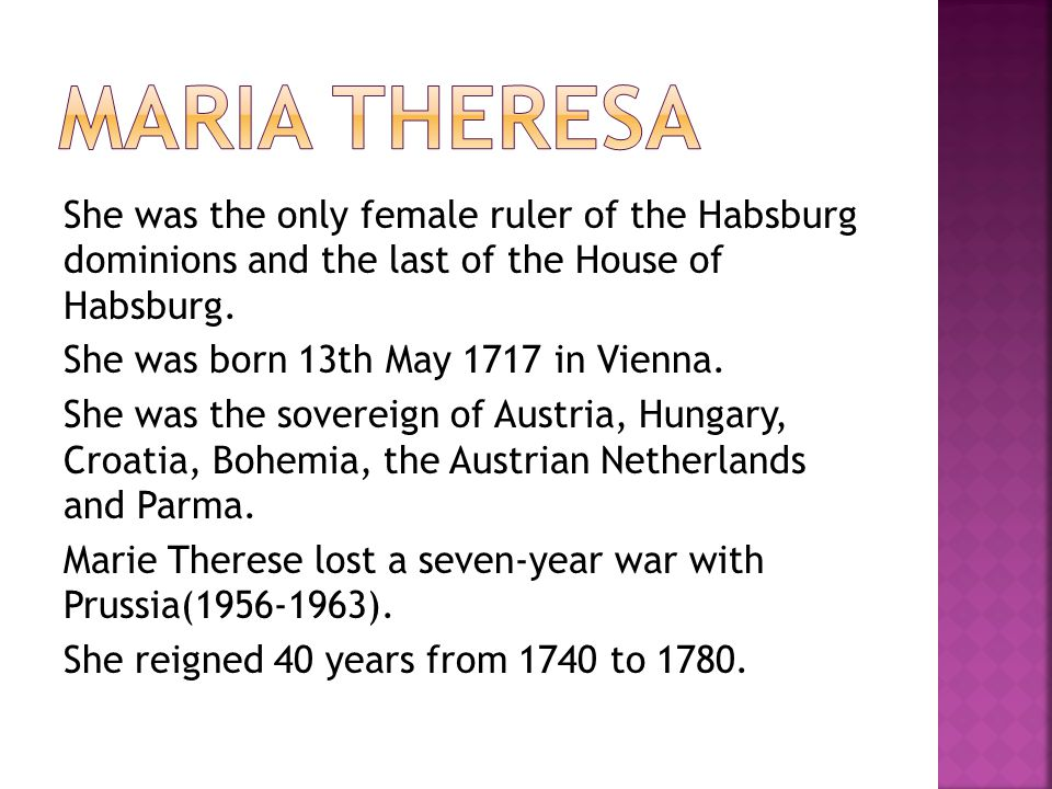 She was the only female ruler of the Habsburg dominions and the last of the House of Habsburg.