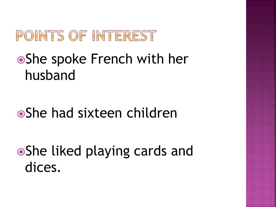  She spoke French with her husband  She had sixteen children  She liked playing cards and dices.