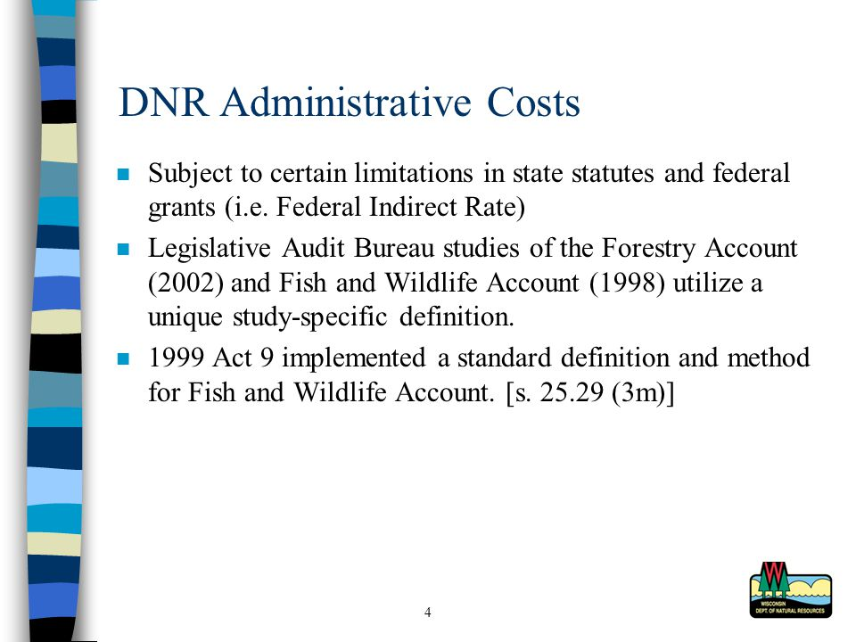 4 DNR Administrative Costs n Subject to certain limitations in state statutes and federal grants (i.e.