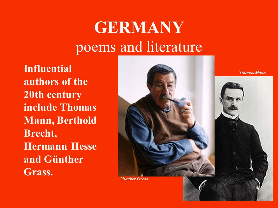 GERMANY poems and literature Influential authors of the 20th century include Thomas Mann, Berthold Brecht, Hermann Hesse and Günther Grass.