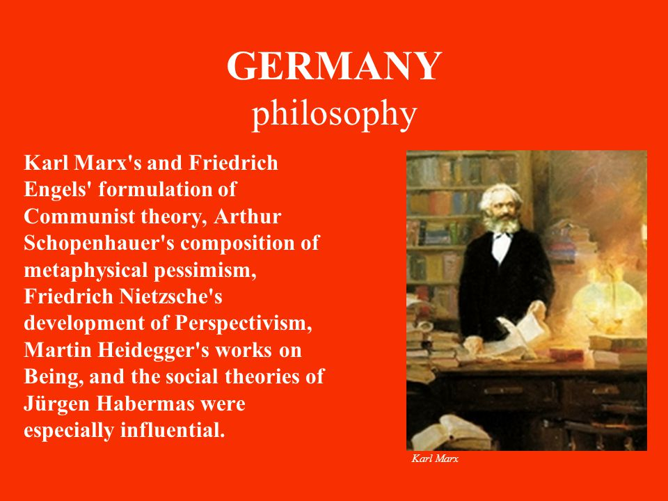 GERMANY philosophy Karl Marx's and Friedrich Engels' formulation of Communist theory, Arthur Schopenhauer's composition of metaphysical pessimism, Fri