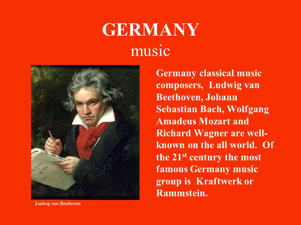 GERMANY music Germany classical music composers, Ludwig van Beethoven, Johann Sebastian Bach, Wolfgang Amadeus Mozart and Richard Wagner are well- kno